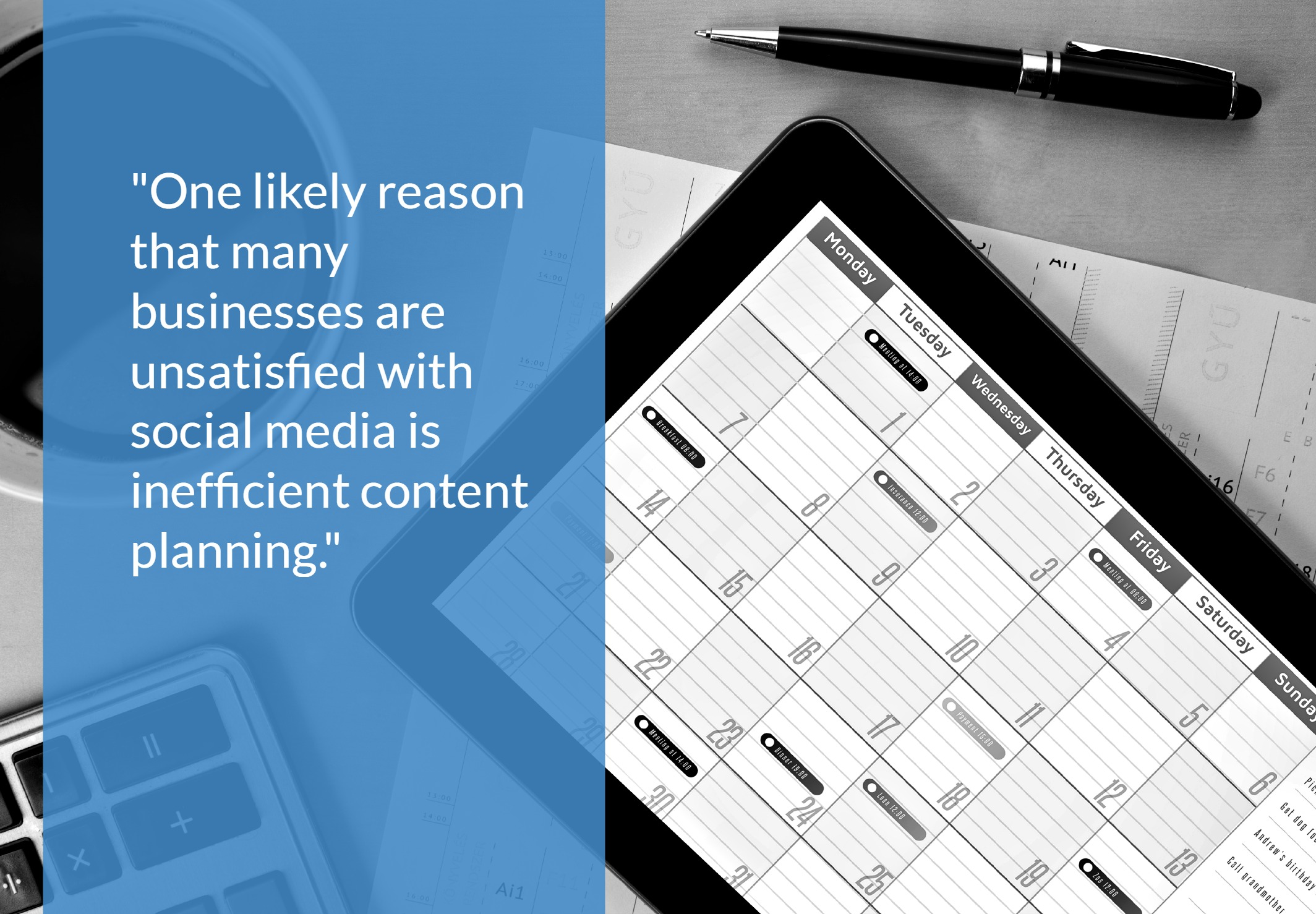 One likely reason that many businesses are unsatisfied with social media is inefficient content planning
