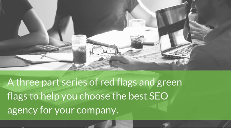 A three part series of red flags and green flags to help you choose the best SEO agency for your company.