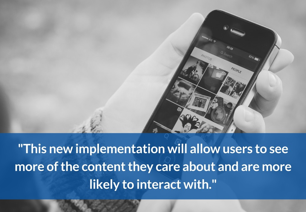 This new implementation will allow users to see more of the content they care about and are more likely to interact with.