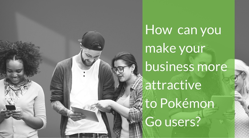 How can you make your business more attractive to Pokemon Go users?