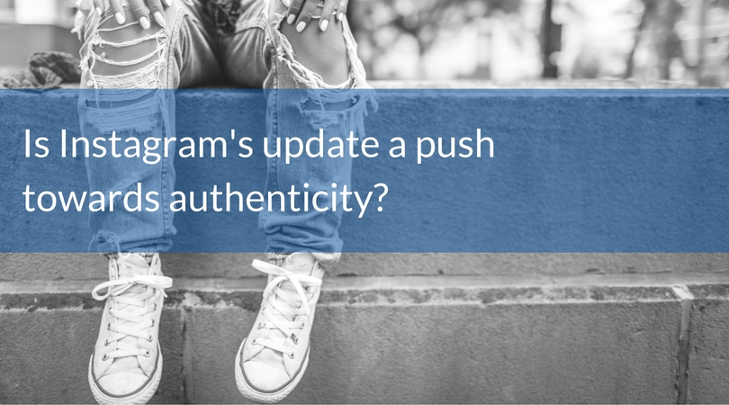 Is Instagram's update a push towards authenticity?