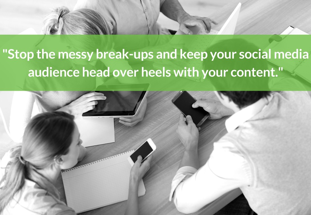 Stop the messy break-ups and keep your social media audience head over heels with your content.